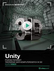 Unity. Kurs video. Poziom pierwszy. Tworzenie gier komputerowych 3D